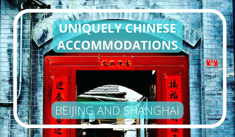 uniquely Chinese lodging options in Shanghai and Beijing